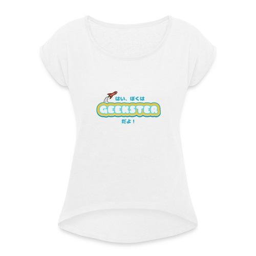 Hai, boku wa Geekster da yo! - Vrouwen T-shirt met opgerolde mouwen
