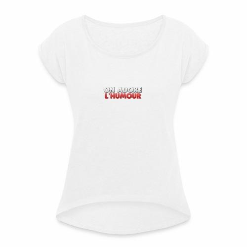 On Adore l'Humour! - T-shirt à manches retroussées Femme