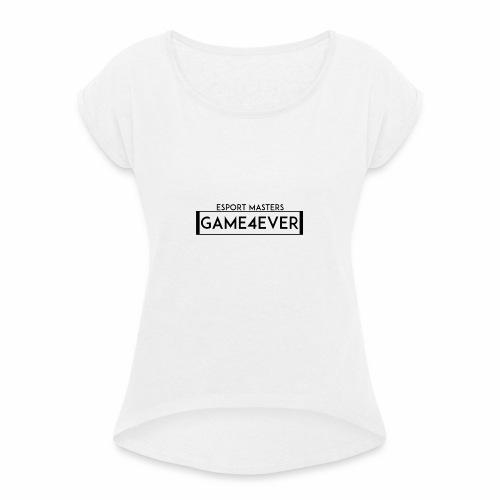 ESPORT MASTERS GAME4EVER - Frauen T-Shirt mit gerollten Ärmeln