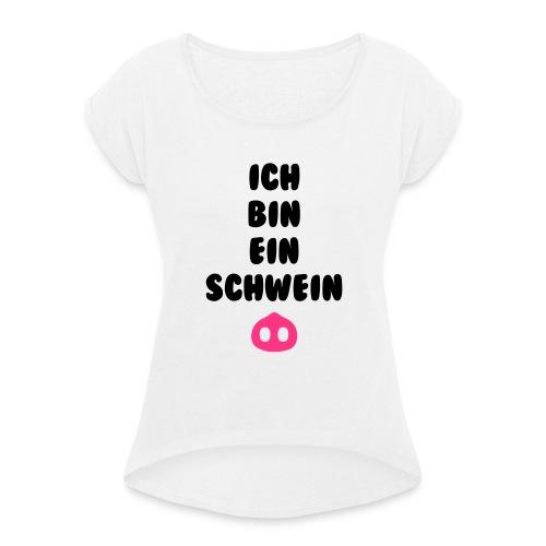 Ich bin ein schwein - Vrouwen T-shirt met opgerolde mouwen