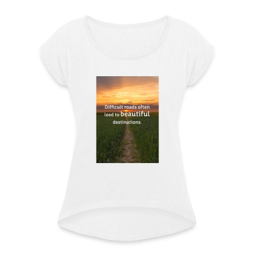 Dificult roads - Women's T-Shirt with rolled up sleeves