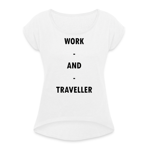 WORK AND TRAVELLER - Frauen T-Shirt mit gerollten Ärmeln