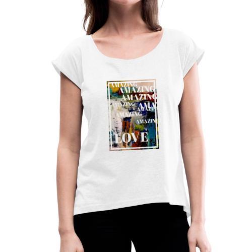 Amazing Love - T-shirt med upprullade ärmar dam