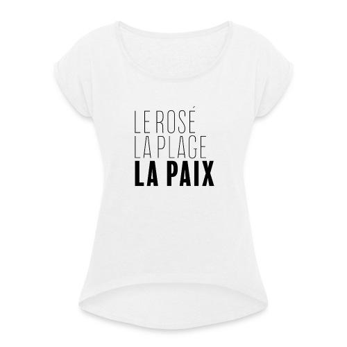 Le rosé, la plage, la paix - T-shirt à manches retroussées Femme