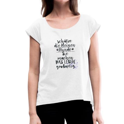 Schätze die kleinen Hunde - Frauen T-Shirt mit gerollten Ärmeln