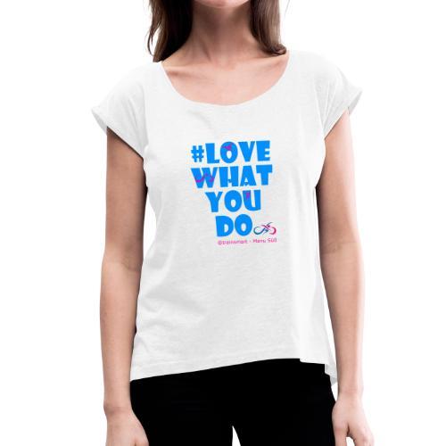 Love what you do - Triathlon für Frauen - Frauen T-Shirt mit gerollten Ärmeln