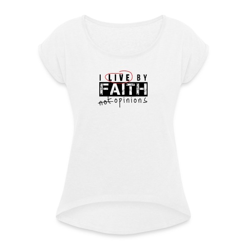 Live by Faith-White - Women's T-shirt with rolled up sleeves