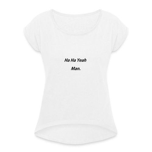 Ha Ha Yeah Man - Women's T-shirt with rolled up sleeves
