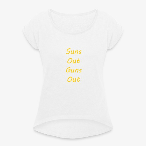 Suns Out Guns Out - Women's T-Shirt with rolled up sleeves