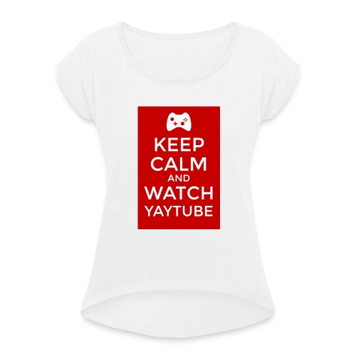 Keep Calm and Watch YayTube - Women's T-Shirt with rolled up sleeves