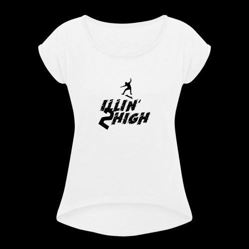 ILLIN' 2 HIGH Nyjah Huston - Women's T-Shirt with rolled up sleeves