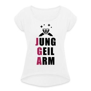jung, geil arm - JGA T-Shirt - JGA Shirt - Party - Frauen T-Shirt mit gerollten Ärmeln