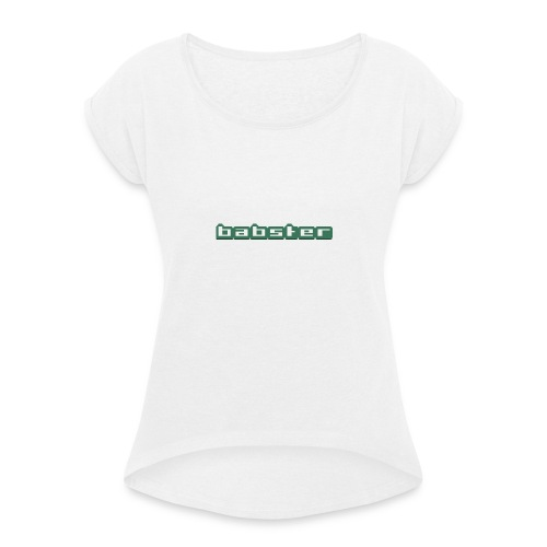 Babster Shirt - Vrouwen T-shirt met opgerolde mouwen