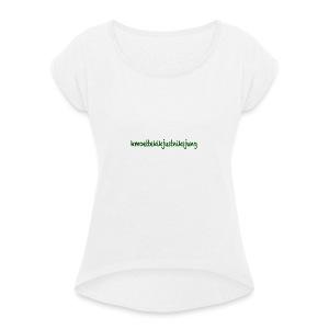 moetjustnix - Vrouwen T-shirt met opgerolde mouwen