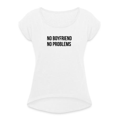 No Boyfriend No Problems - Frauen T-Shirt mit gerollten Ärmeln