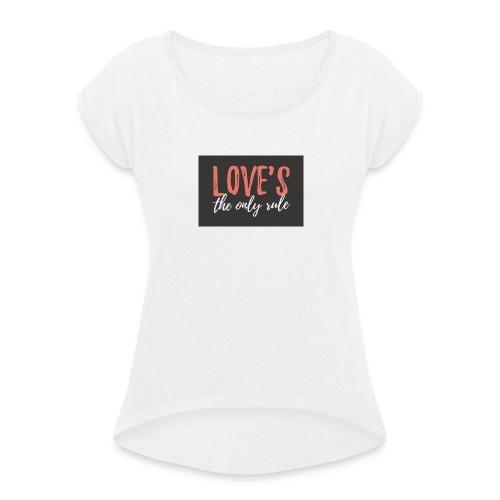 Love is the only rule - Frauen T-Shirt mit gerollten Ärmeln