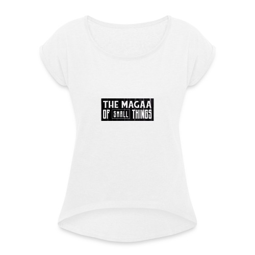The magaa of small things - Women's T-shirt with rolled up sleeves