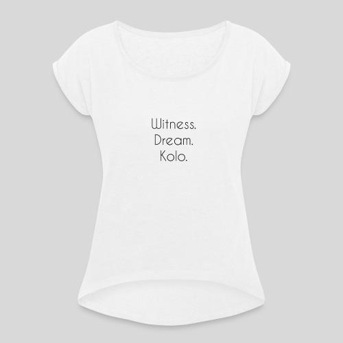 Witness. Dream. Kolo. - T-skjorte med rulleermer for kvinner