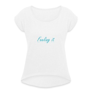 Feeling It (All of It) Women's T-shirt - Women's T-shirt with rolled up sleeves