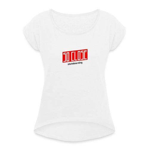 So close - T-shirt à manches retroussées Femme