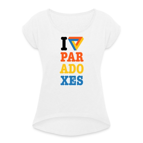 I love paradoxes - Women's T-shirt with rolled up sleeves