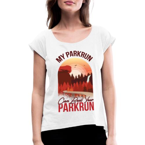 My Parkrun can beat your Parkrun - Women's T-Shirt with rolled up sleeves