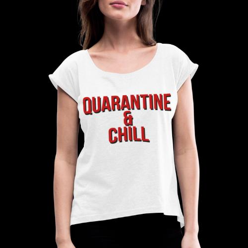 Quarantine & Chill Corona Virus COVID-19 - Frauen T-Shirt mit gerollten Ärmeln