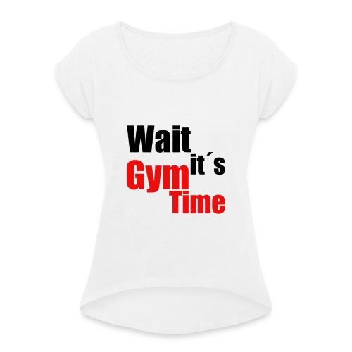 wait its gym time - Frauen T-Shirt mit gerollten Ärmeln