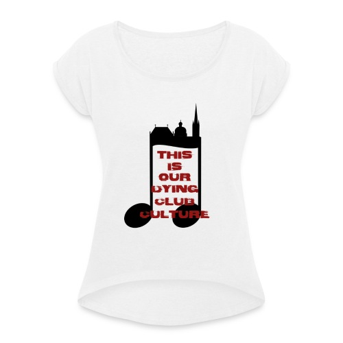 club culture dying - Frauen T-Shirt mit gerollten Ärmeln