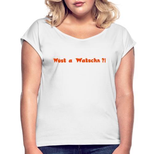 Wüst a Watschn?! - Frauen T-Shirt mit gerollten Ärmeln
