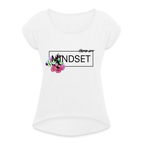 Change Your Mindset Flower Power - Frauen T-Shirt mit gerollten Ärmeln