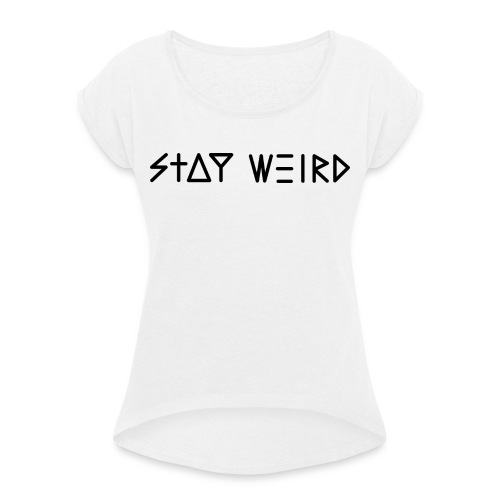 Stay Weird - Women's T-Shirt with rolled up sleeves