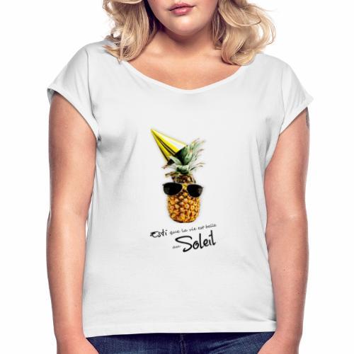 Esti que la vie est belle au Soleil - T-shirt à manches retroussées Femme