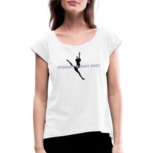 Gymnasts dont quit - T-shirt med upprullade ärmar dam