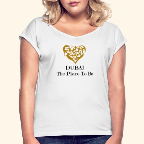 Dubai The Place To Be - T-shirt à manches retroussées Femme