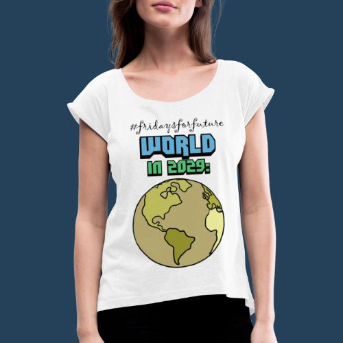 World in 2029 #fridaysforfuture #timetravelcontest - Frauen T-Shirt mit gerollten Ärmeln