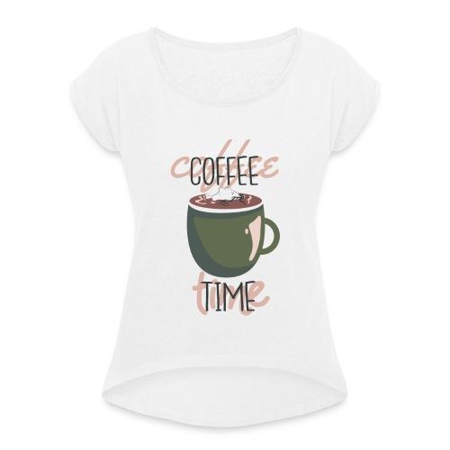 It's coffee time - Zeit für Kaffee - Frauen T-Shirt mit gerollten Ärmeln