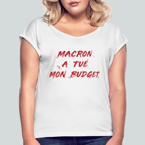 MACRON a tué mon budget. - T-shirt à manches retroussées Femme