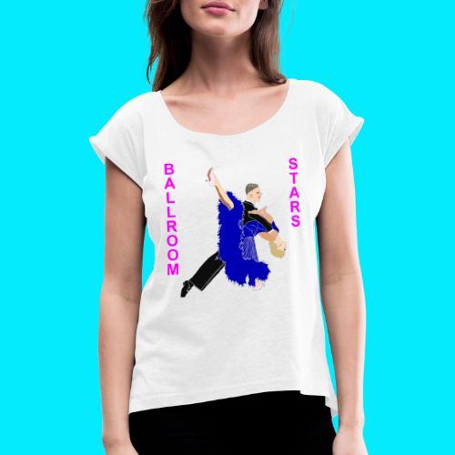 Ballroom Stars 2 - Frauen T-Shirt mit gerollten Ärmeln