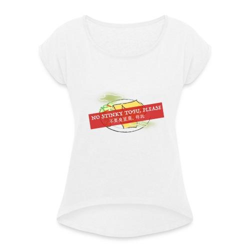 No Stinky Tofu, Please - Vrouwen T-shirt met opgerolde mouwen