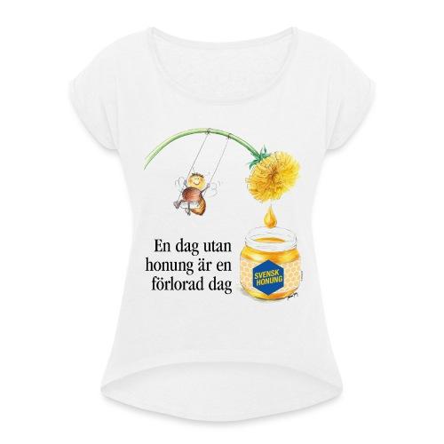 En dag utan honung är en förlorad dag - T-shirt med upprullade ärmar dam