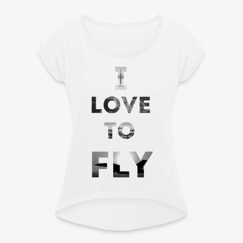 I LOVE TO FLY - Koszulka damska z lekko podwiniętymi rękawami