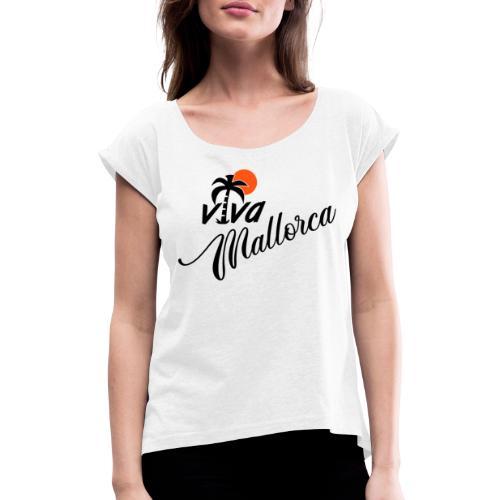 Viva Mallorca - Frauen T-Shirt mit gerollten Ärmeln