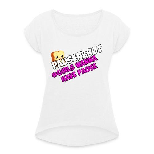 Grils wanna have Fun - Frauen T-Shirt mit gerollten Ärmeln