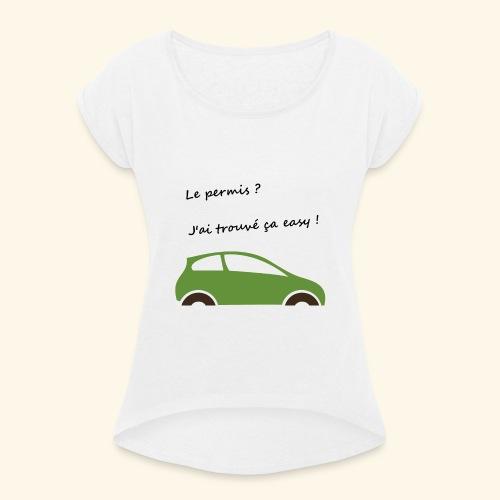Mon permis ? Easy ! - T-shirt à manches retroussées Femme