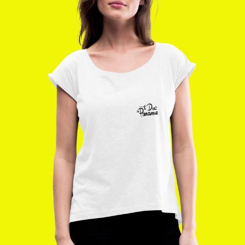Le duc de paname - T-shirt à manches retroussées Femme