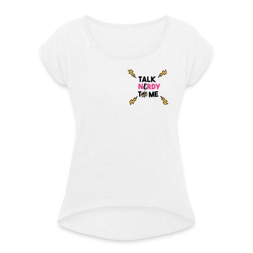 Talk nerdy to me3 1 outlines - Vrouwen T-shirt met opgerolde mouwen