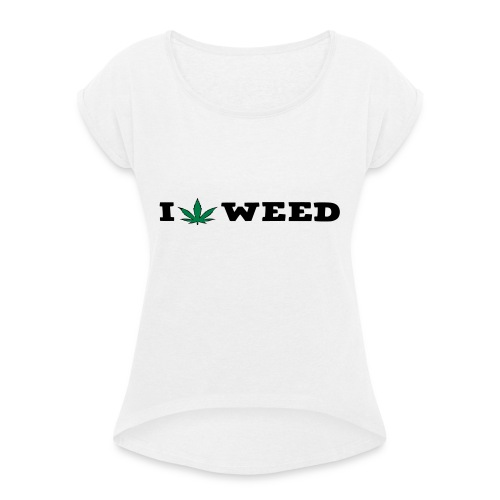 I LOVE WEED - Women's T-Shirt with rolled up sleeves