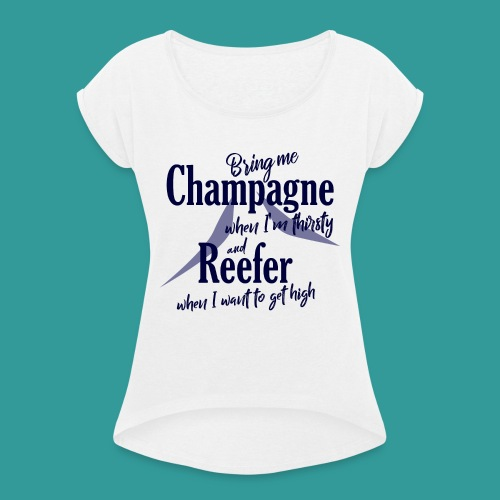 Champagne and Reefer - Women's T-Shirt with rolled up sleeves