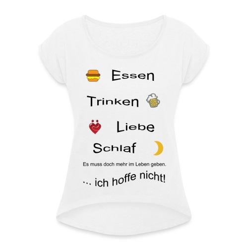Lebensweissheit - Frauen T-Shirt mit gerollten Ärmeln
